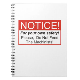 Please, Do Not Feed The Machinists! Notebook