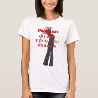 PLEASE, DO NOT Feed The Models T-Shirt