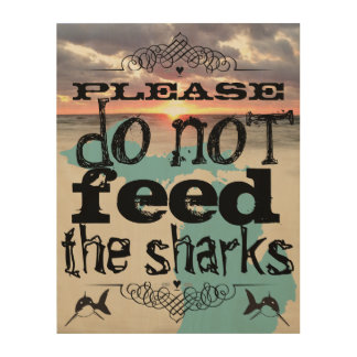 Please Do Not Feed the Sharks Wood Canvas