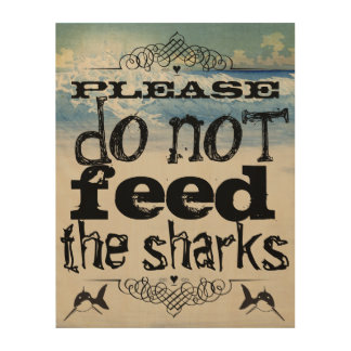 Please Do Not Feed the Sharks Wood Canvases