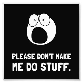 Please Do Not Make Me Do Stuff Photograph