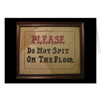 Please Do Not Spit On The Floor Greeting Card
