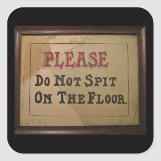 Please Do Not Spit On The Floor Square Sticker