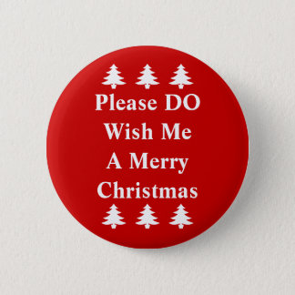 Please DO Wish Me A Merry Christmas Button