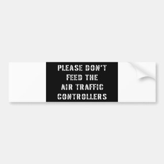 Please Don t Feed The Air Traffic Controllers Bumper Stickers