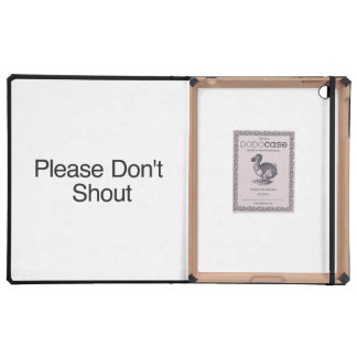 Please Don t Shout iPad Cover