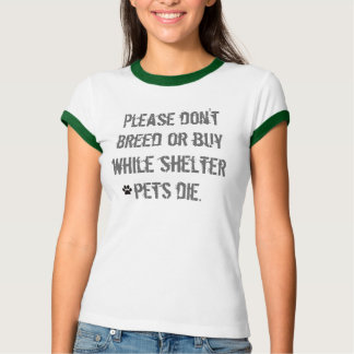 Please don't breed or buy... T-Shirt