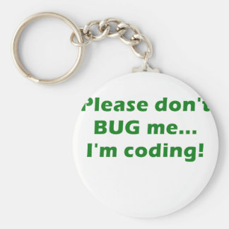 Please Dont Bug Me Im Coding Keychains