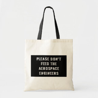 Please Don't Feed The Aerospace Engineers Tote Bags