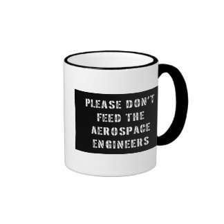 Please Don't Feed The Aerospace Engineers Ringer Mug
