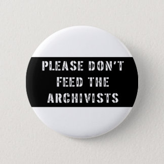 Please Don't Feed The Archivists 6 Cm Round Badge