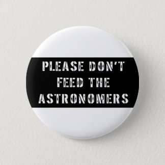 Please Don't Feed the Astronomers 6 Cm Round Badge