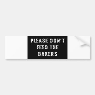 Please Don't Feed The Bakers Bumper Sticker