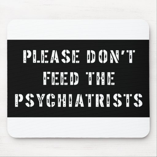 Please Don't Feed The Psychiatrists Mousepads