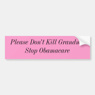 Please Don't Kill GrandmaStop Obamacare Bumper Sticker