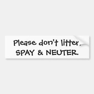 Please don't litter, Spay & Neuter bumper sticker. Bumper Sticker