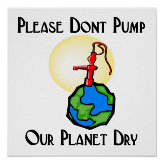 Please don't pump our planet dry posters