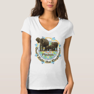 Please don't ride the elephants T-Shirt
