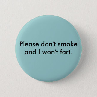 Please don't smoke and I won't fart Button