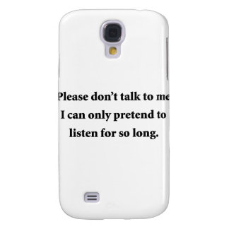 Please Don't Talk To Me Samsung Galaxy S4 Case