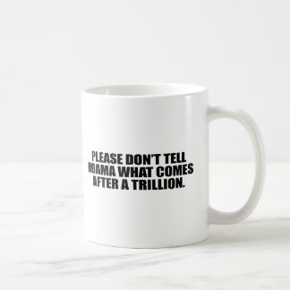 Please don't tell Obama what comes after a trillio Coffee Mug