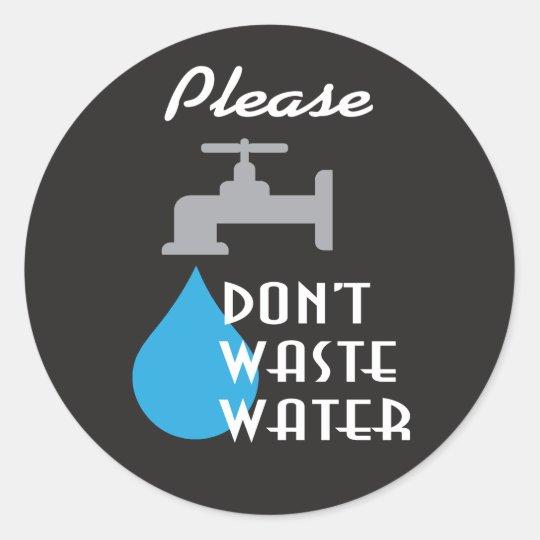 Please Don't Waste Water retro design Round Sticker