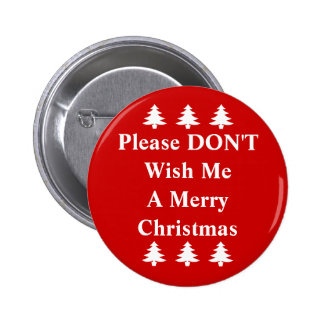 Please DON'T Wish Me A Merry Christmas Button
