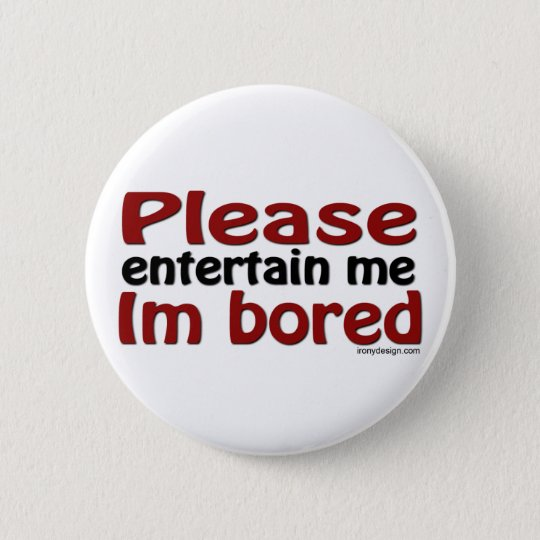 Please Entertain Me I'm Bored 6 Cm Round