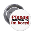 Please Entertain Me I'm Bored 6 Cm Round Badge