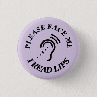 PLEASE FACE ME I READ LIPS 3 CM ROUND BADGE