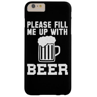 Please Fill Me Up With Beer Barely There iPhone 6 Plus Case