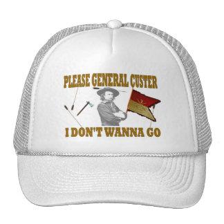 PLEASE GENERAL CUSTER, I DONT WANNA GO CAP