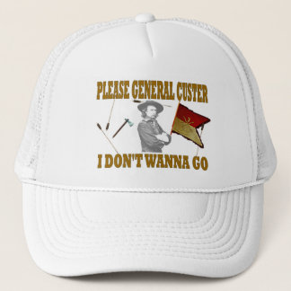 PLEASE GENERAL CUSTER, I DONT WANNA GO TRUCKER HAT