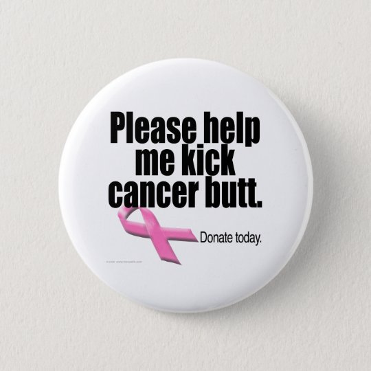 Please help me kick cancer butt. 6 cm round badge