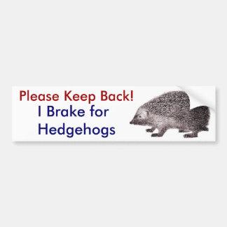 Please Keep Back -- I Brake for Hedgehogs Bumper Sticker