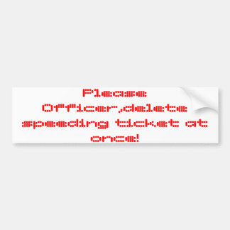 please officer delete speeding at once! bumper sticker