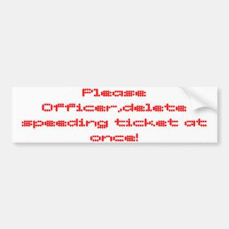 please officer delete speeding at once! bumper sticker