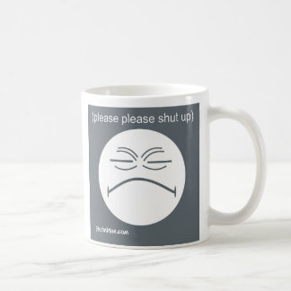 Please Please Shut Up Coffee Mug