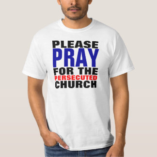 Please Pray for the Persecuted Church T-Shirt