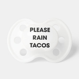 Please Rain Tacos 2 Baby Pacifiers
