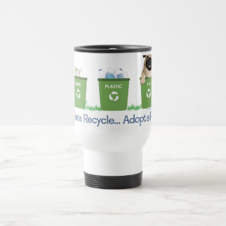 Please Recycle, Adopt A Pug Travel Mug