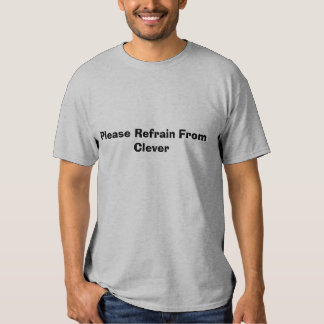 Please Refrain From Clever Shirt