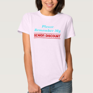 Please Remember My Senior Discount Tee Shirts