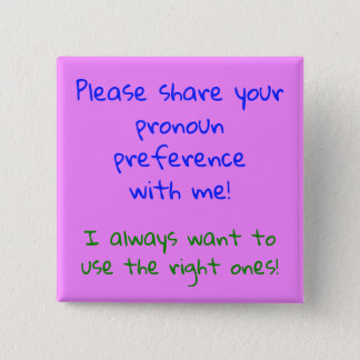 """Please share your pronoun preference with me!"" 15 Cm Square Badge"