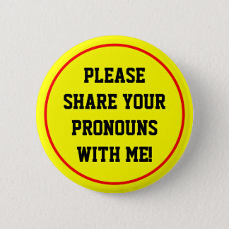 """""""PLEASE SHARE YOUR PRONOUNS WITH ME!"""" 6 CM ROUND BADGE"""