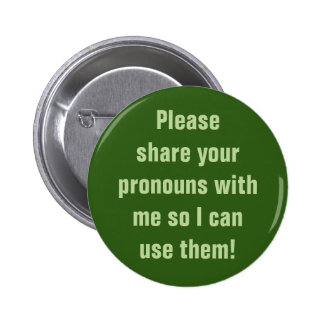 """""""Please share your pronouns with me ... use them!"""" 6 Cm Round Badge"""