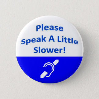 Please Speak A Little Slower 2 6 Cm Round Badge