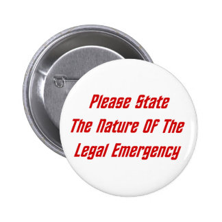 Please State The Nature Of The Legal Emergency 6 Cm Round Badge