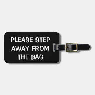 """""""PLEASE STEP AWAY FROM THE BAG"""" LUGGAGE TAG"""