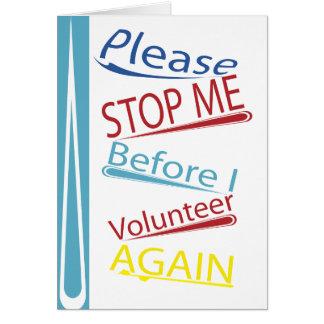 Please stop me before I volunteer again Card